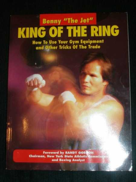 "King of the Ring: How to Use Your Gym Equipment and Other Tricks of the Trade, Urquidez, Benny ""The Jet"""