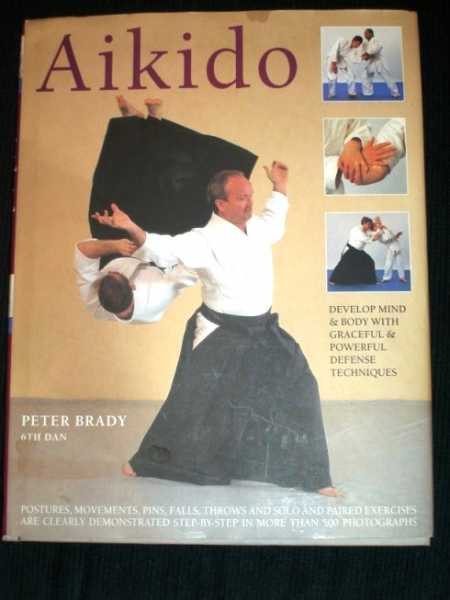 Aikido: Develop Mind & Body with Graceful & Powerful Defense Techniques, Brady, Peter