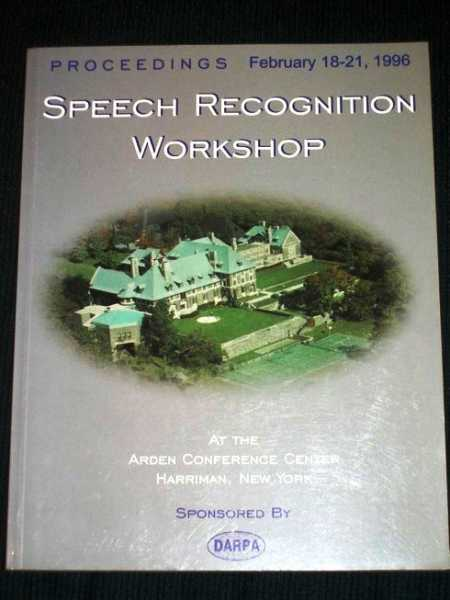 DARPA Proceedings - Speech Recognition Workshop - February 18-21, 1996 at the Arden Conference Center, Harriman, New York, Pallett, David S. (Editor)