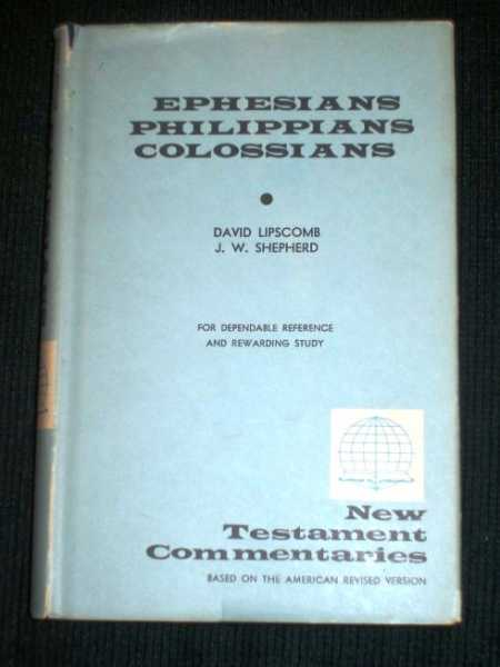 Commentary on the New Testament Epistles, A (Ephesians, Philippians, and Colossians), Lipscomb, David; Shepherd, J. W.