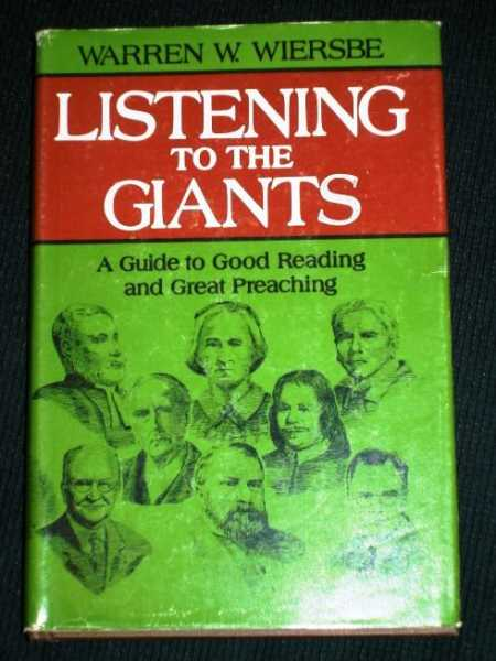 Listening to the Giants: A Guide to Good Reading and Great Preaching, Wiersbe, Warren