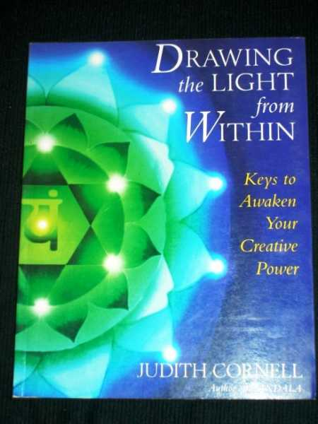 Drawing the Light from Within: Keys to Awaken Your Creative Power, Cornell, Judith