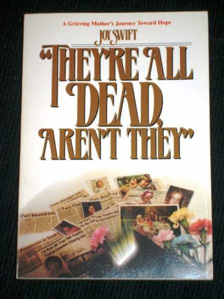 They're All Dead Aren't They?: A Grieving Mother's Journey Toward Hope, Swift, Joy