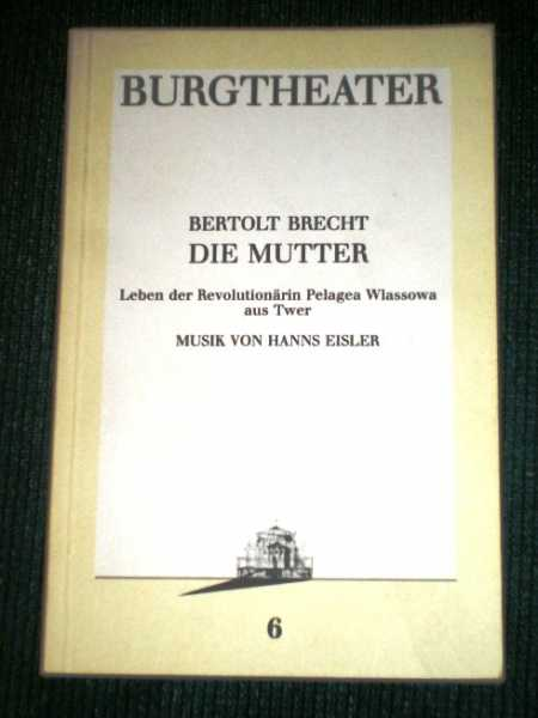 Burgtheater - Die Mutter Leben der Revolutionarin Pelagea Wlassowa aus Twer - Musik von Hanns Eisler, Brecht, Bertolt
