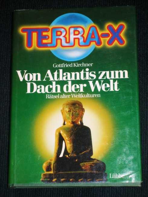 Terra X. Von Atlantis zum Dach der Welt. Rätsel alter Weltkulturen, Kirchner, Gottfried.