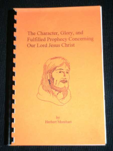 Character, Glory and Fulfilled Prophecy Concerning Our Lord Jesus Christ, Morehart, Herbert