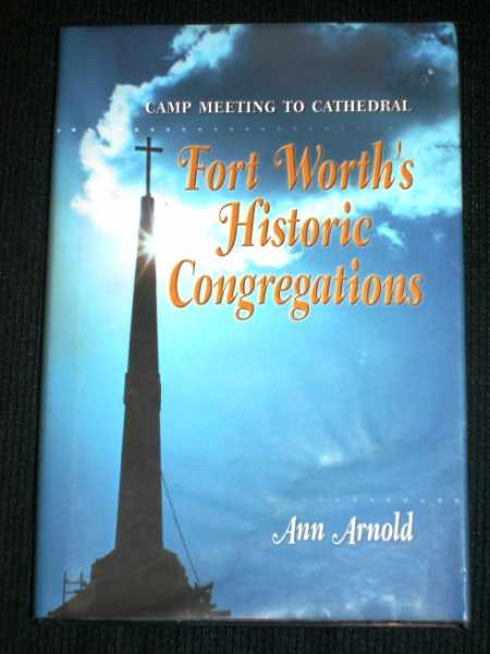 Camp Meeting to Cathedral: Fort Worth's Historic Congregations, Arnold, Ann