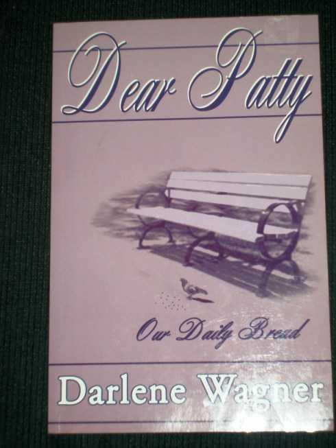 Dear Patty - Our Daily Bread, Wagner, Darlene