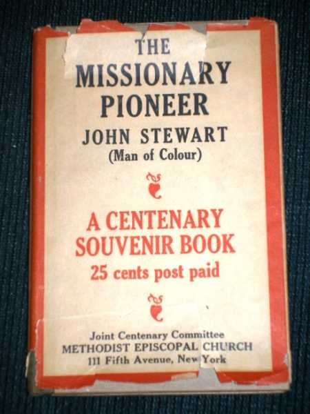 Missionary Pioneer, The: or a Brief Memoir of the Life, Labours,and Death of John Stewart, (Man of Colour) Founder, Under God of the Mission Among the Wyandotte at Upper Sandusky, Ohio, Stewart, John