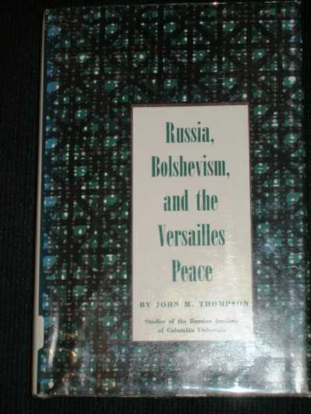 Russia, Bolshevism, and the Versailles Peace, Thompson, John M.