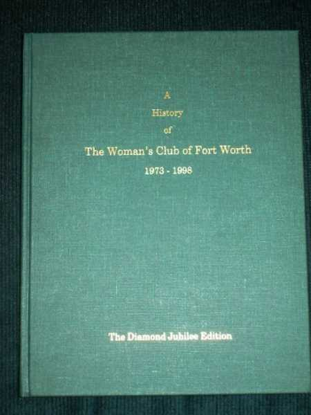 History of the Woman's Club of Fort Worth 1973 - 1998 (Diamond Jubilee Edition), McKee, Susan M.; West, Goldie (Editor)