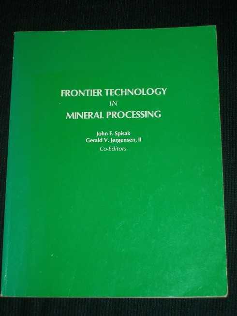 Frontier Technology in Mineral Processing, Spisak, John F.; Jergensen II, Gerald V.