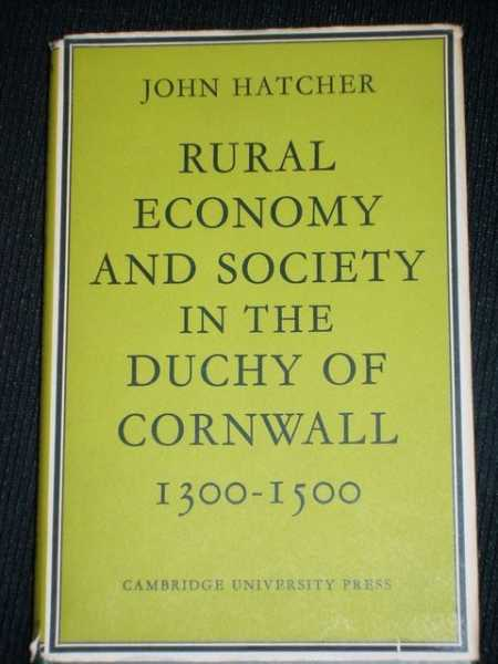 Rural Economy and Society in the Duchy of Cornwall, 1300-1500, Hatcher, John