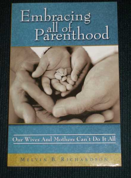 Embracing All of Parenthood: Our Wives and Mothers Can't Do It All, Richardson, Melvin B.