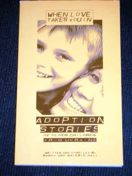 When Love Takes You In: Adoption Stories of Older Children from Ukraine, Hall, Randy; Hall, Valerie