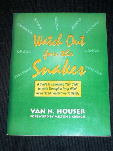 Watch Out for the Snakes: A Guide to Equipping your Child to Walk Through a Drug-Filled, Sex-Crazed, Violent World Safely, Houser, Van N.