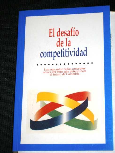 El Desafio de la Competitividad: Los mas Autorizados Conceptos Acerca del Tema que Determinara el Futuro de Colombia, No Author Stated