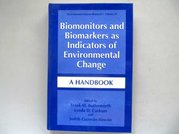 Biomonitors and Biomarkers as Indicators of Environmental Change: A Handbook, Butterworth, Frank M.; Corkum, Lynda D.; Guzman-Rincon, Judith