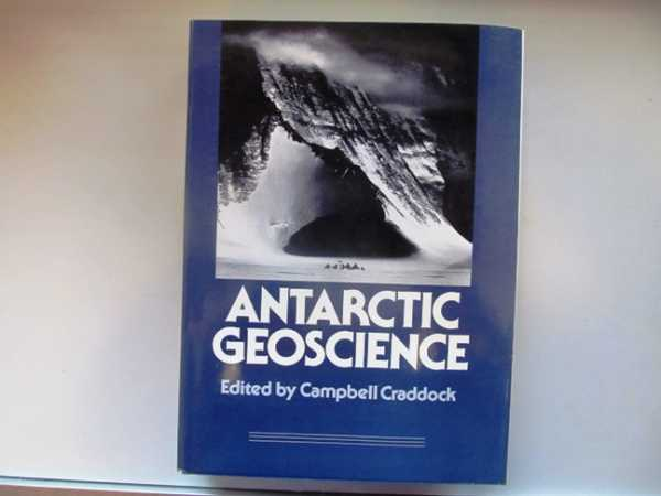 Antarctic Geoscience: Symposium on Antarctic Geology and Geophysics, Madison, Wisconsin August 22-27, 1977, Craddock, Campbell (Editor)