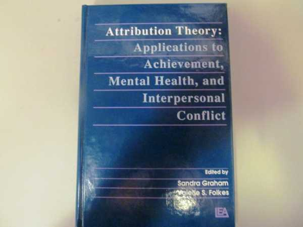 Attribution Theory:  Applications to Achievement, Mental Health, and Interpersonal Conflict, Graham, Sandra; Folkes, Valerie S.