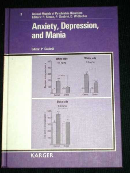 Anxiety, Depression, and Mania (Animal Models of Psychiatric Disorders - Vol 3), Soubrié, P.