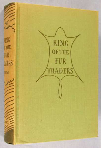 King of the Fur Traders, the Deeds and Deviltry Of Pierre Esprit Radisson, Vestal, Stanley