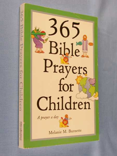 365 Bible Prayers for Children : A Prayer a Day, Burnette, Melanie M.