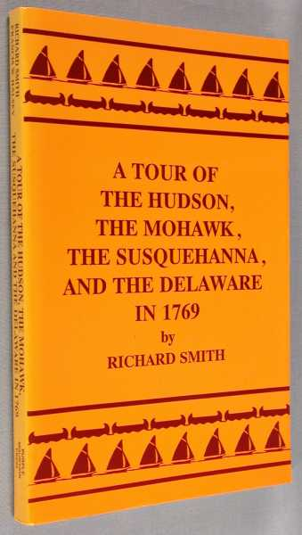 A Tour of the Hudson, the Mohawk, the Susquehanna, and the Delaware in 1769, Smith, Richard; Francis W. Halsey, Editor