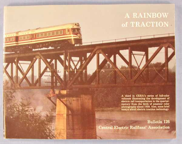 A Rainbow of Traction (Bulletin 126), Central Electric Railfan's Assoc. And Norman Carlson