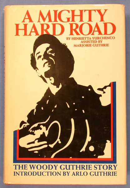 A Mighty Hard Road (The Woody Guthrie Story, Introduction By Arlo Guthrie), Yurchenco, Henrietta; Marjorie Guthrie