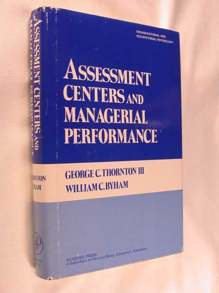 Assessment Centers and Managerial Performance, Thornton, George C.; William C. Byham