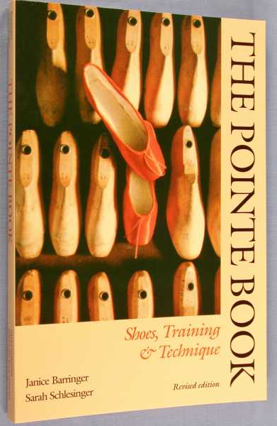 The Pointe Book: Shoes, Training & Technique, Schlesinger, Sarah; Janice Barringer
