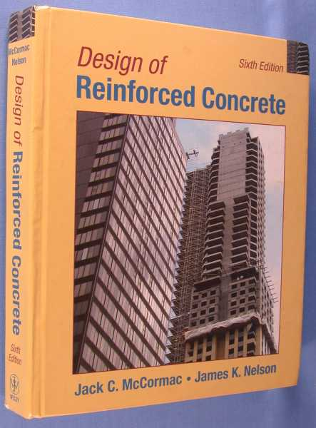 Design of Reinforced Concrete (Sixth Edition), McCormac, Jack C.; James K. Nelson