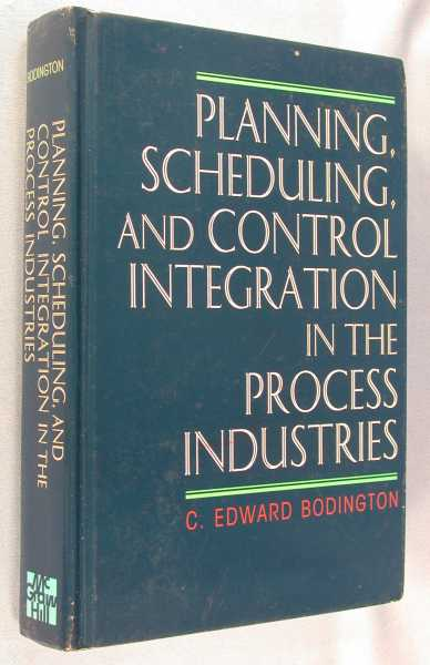 Planning, Scheduling, and Control Integration in the Process Industries, Bodington, C. Edward