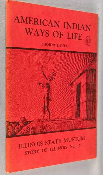 American Indian Ways of Life : An Interpretation of the Archaeology of Illinois and Adjoining Areas (Story of Illinois Series, No. 9), Deuel, Thorne