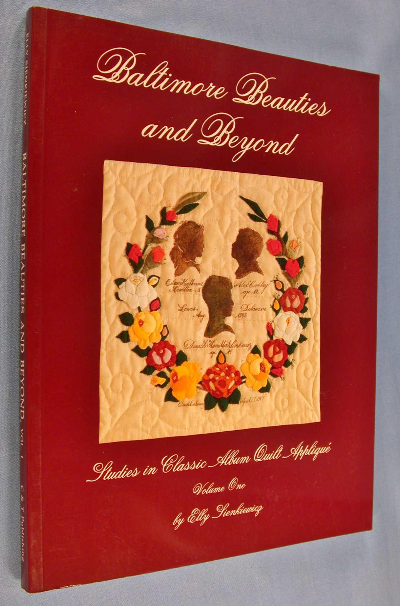 Baltimore Beauties and Beyond: Studies in Classic Album Applique (Vol. 1) (Baltimore Beauties and Beyond Series), Sienkiewicz, Elly