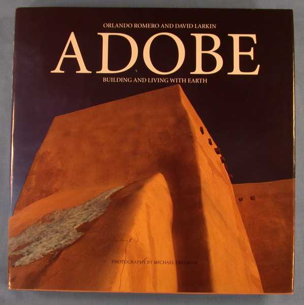 Adobe:  Building and Living with Earth, Romero, Orlando; David Larkin