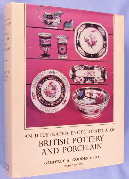 An Illustrated Encyclopaedia of British Pottery and Porcelain (Second Edition), Godden, Geoffrey A.