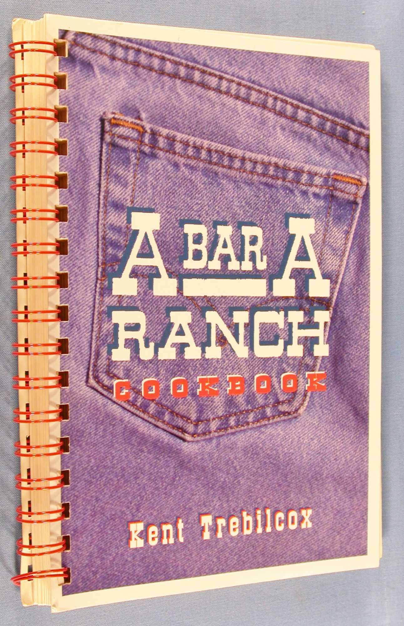 A Bar A Ranch Cookbook, Trebilcox, Kent