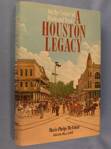 A Houston Legacy: On the Corner of Main and Texas, McAshan, Marie Phelps; Mary Jo Bell (editor)