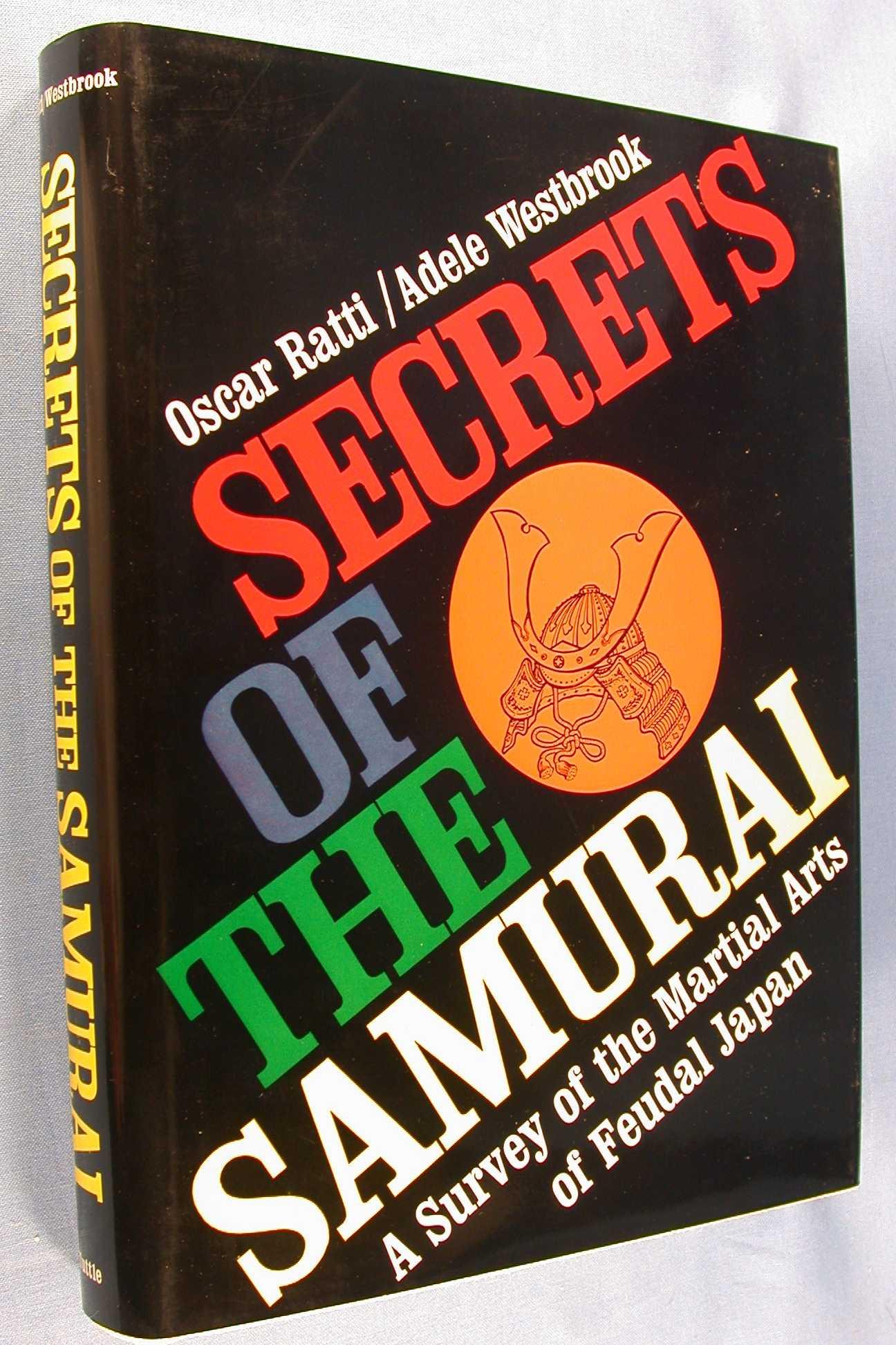 Secrets of the Samurai: A Survey of the Martial Arts in Feudal Japan, Ratti, Oscar; Adele Westbrook