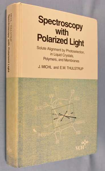 Spectroscopy with Polarized Light: Solute Alignment by Photoselection, in Liquid Crystals, Polymers, and Membranes, Michl, J.; E.W. Thulstrup