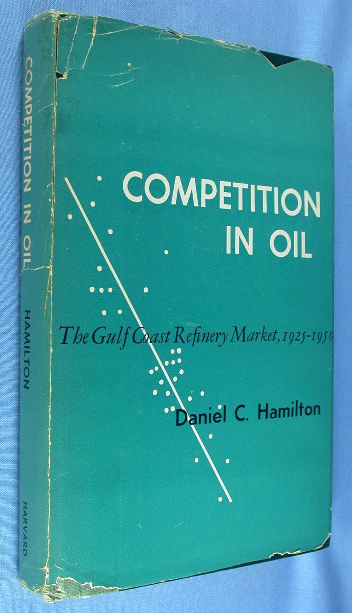 Competition in Oil: the Gulf Coast Refinery Market, 1925-1950, Hamilton, Daniel C.