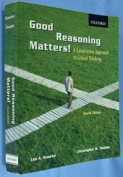 Good Reasoning Matters!: A Constructive Approach to Critical Thinking  - Fourth Edition, Groarke, Leo A. ; Tindale, Christopher W.