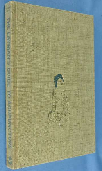 The Layman's Guide to Acupuncture, Manaka, Yoshio; Ian A. Urquhart; Sally Reston (forward)