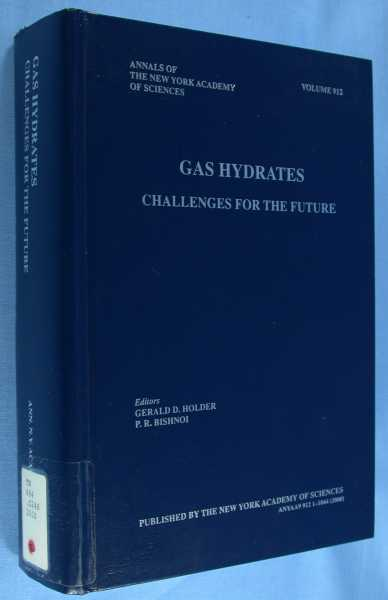 Gas Hydrates: Challenges for the Future (Annals of the New York Academy of Sciences - Volume 912), Holder, Gerald D.; P. R. Bishnoi (editors)