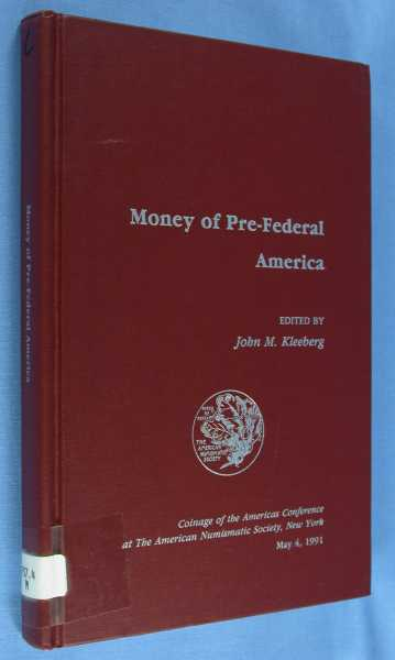 Money of Pre-Federal America (Coinage of the Americas Conference Proceedings No. 7 - May 4, 1991), Kleeberg, John M. (editor)