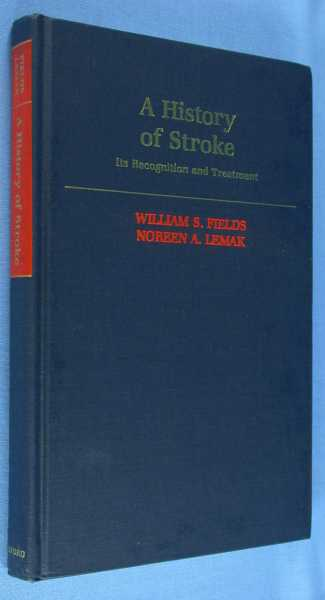 A History of Stroke: Its Recognition and Treatment, VariFields, William S.; Noreen A. Lemakous