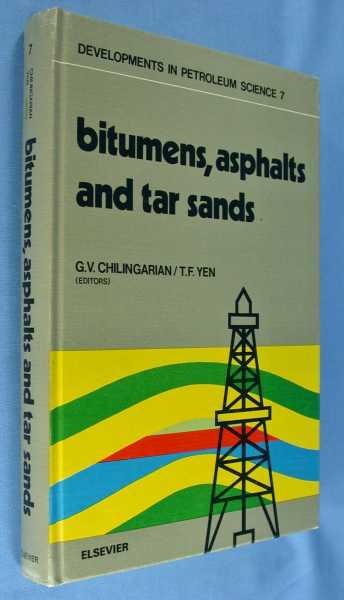 Bitumens, Asphalts, and Tar Sands - Developments in Petroleum Science #7, Chilingarian, G.V. and T. F. Yen (editiors)