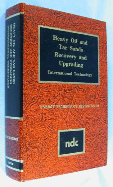 Heavy Oil and Tar Sands Recovery and Upgrading:  International Technology  (Energy Technology Review #78), Schumacher, M. M. (editor)